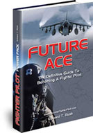 Future Ace: The Definitive Guide To Becoming A Fighter Pilot